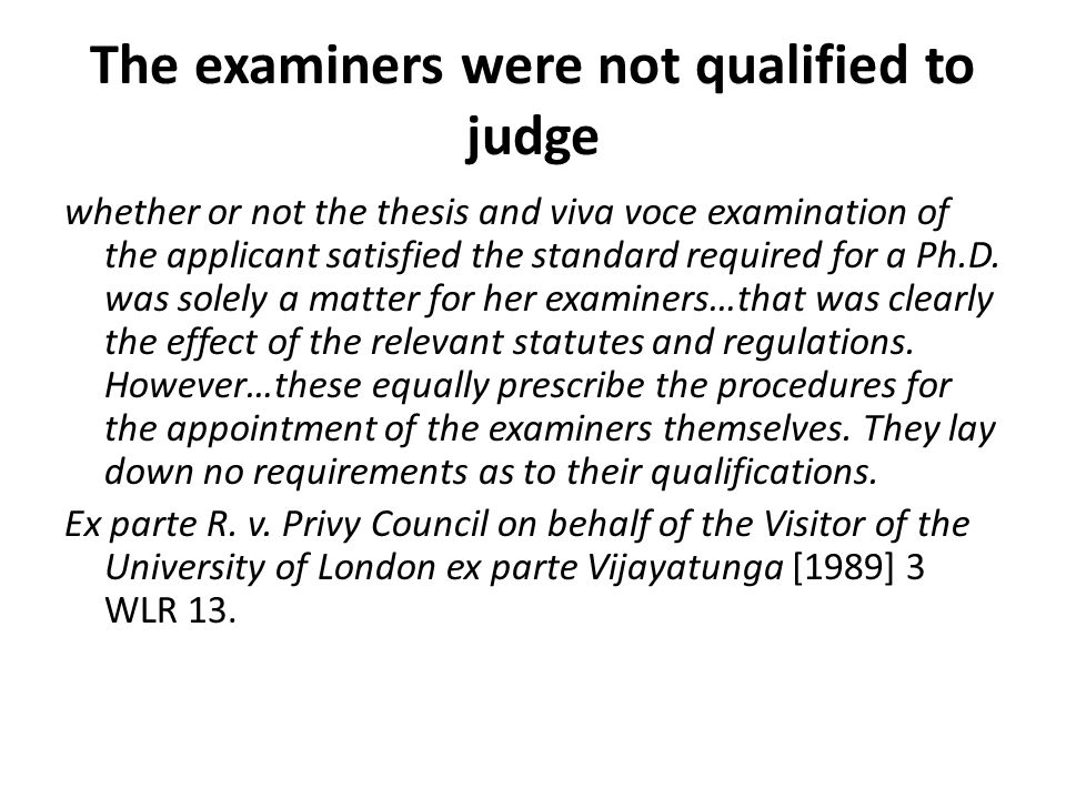 The examiners were not qualified to judge whether or not the thesis and viva voce examination of the applicant satisfied the standard required for a Ph.D.