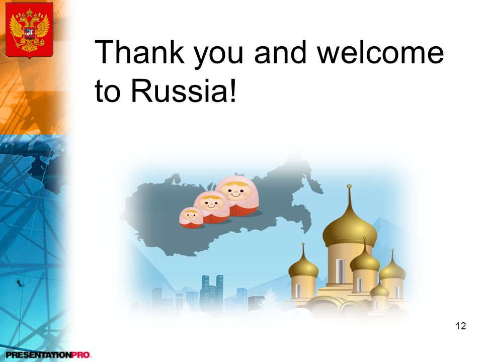 Thank you and welcome to Russia! 12