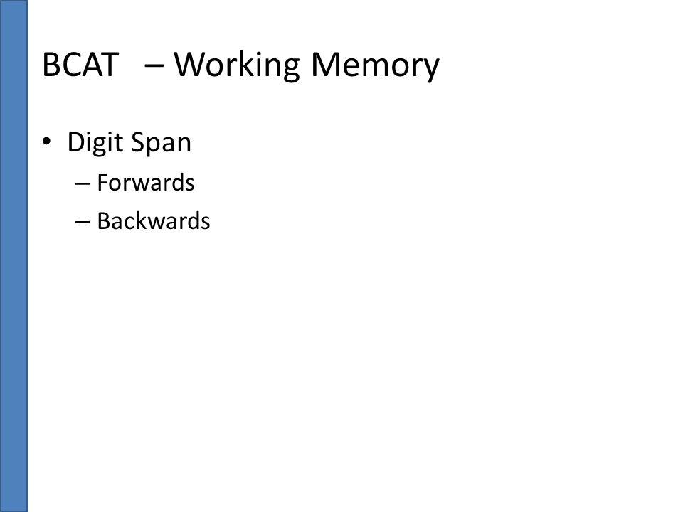 BCAT – Working Memory Digit Span – Forwards – Backwards