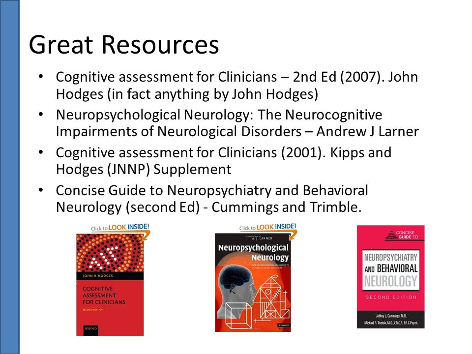 Cognitive assessment for Clinicians – 2nd Ed (2007). John Hodges (in fact anything by John Hodges) Neuropsychological Neurology: The Neurocognitive Im