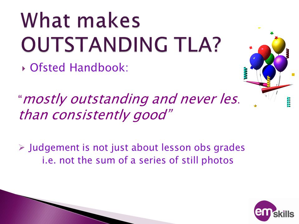  Ofsted Handbook: mostly outstanding and never less than consistently good  Judgement is not just about lesson obs grades i.e.