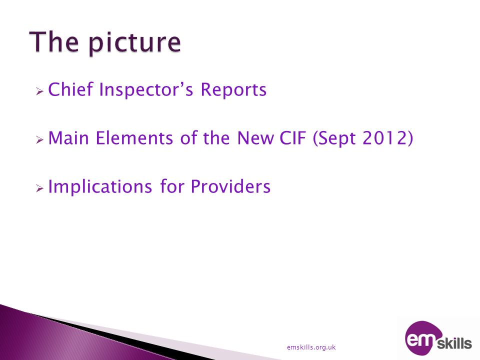  Chief Inspector's Reports  Main Elements of the New CIF (Sept 2012)  Implications for Providers emskills.org.uk