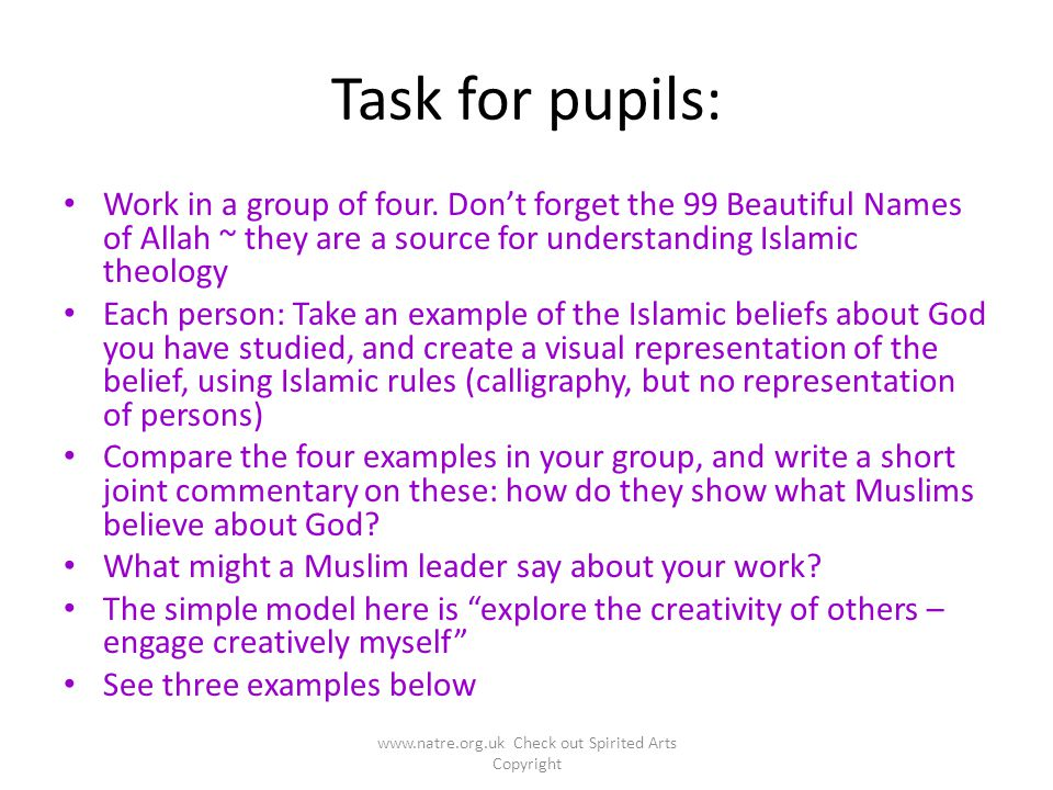 Task for pupils: Work in a group of four. Don't forget the 99 Beautiful Names of Allah ~ they are a source for understanding Islamic theology Each per