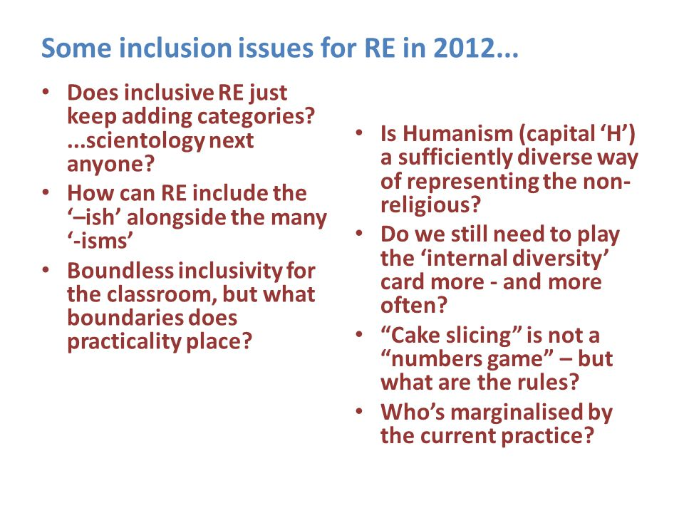 Some inclusion issues for RE in 2012... Does inclusive RE just keep adding categories?...scientology next anyone? How can RE include the '–ish' alongs