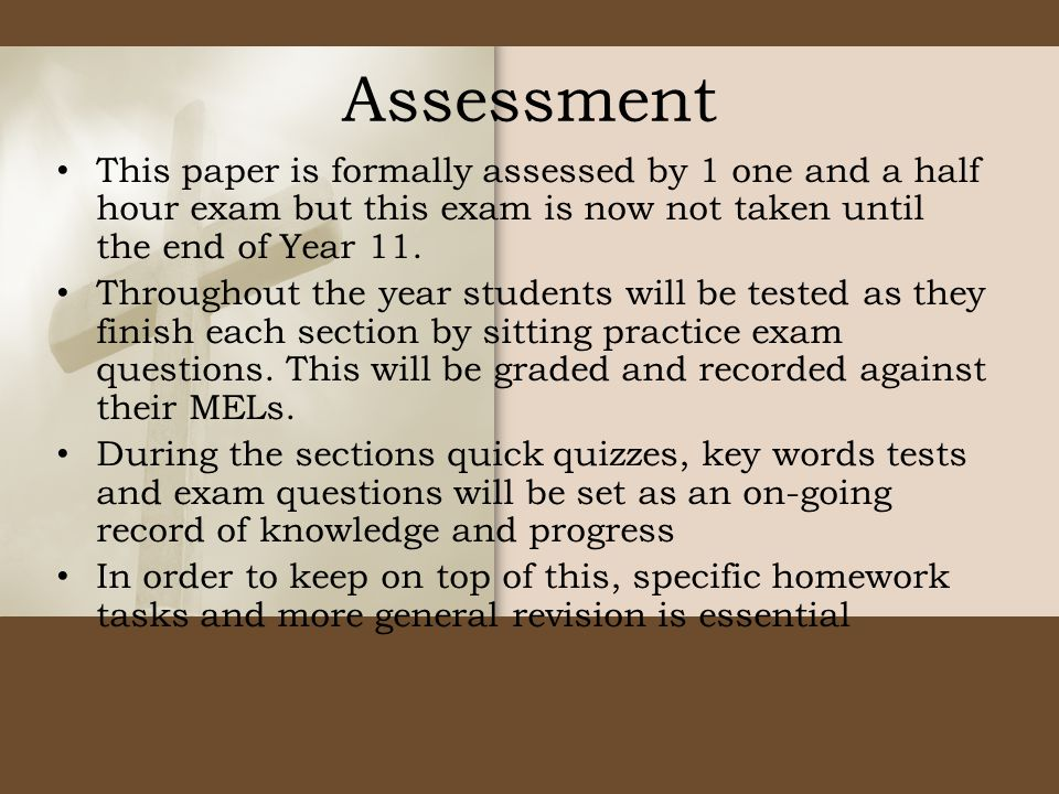 Assessment This paper is formally assessed by 1 one and a half hour exam but this exam is now not taken until the end of Year 11.