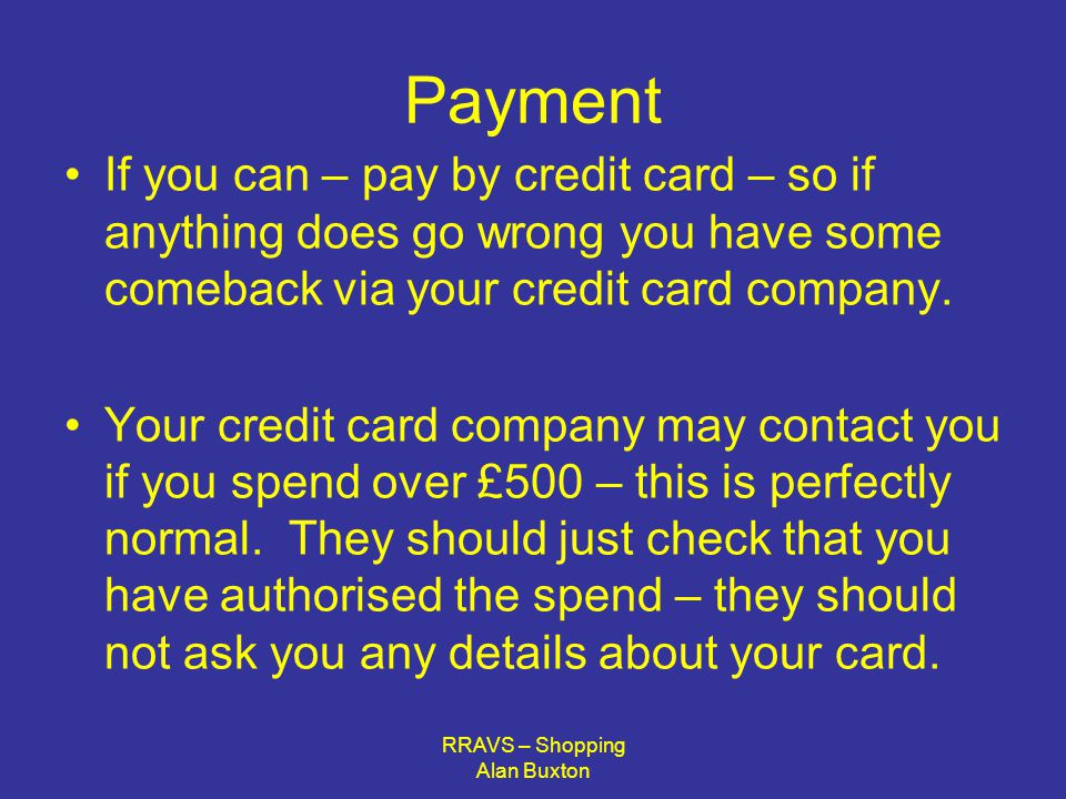 RRAVS – Shopping Alan Buxton Payment If you can – pay by credit card – so if anything does go wrong you have some comeback via your credit card company.