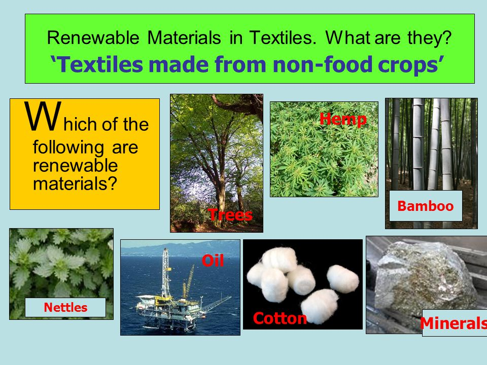 Renewable Materials in Textiles. What are they. W hich of the following are renewable materials.