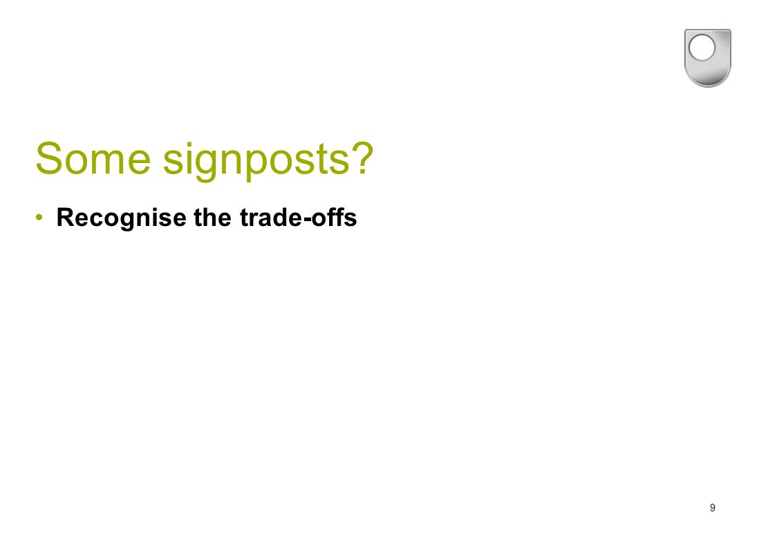 9 Some signposts Recognise the trade-offs