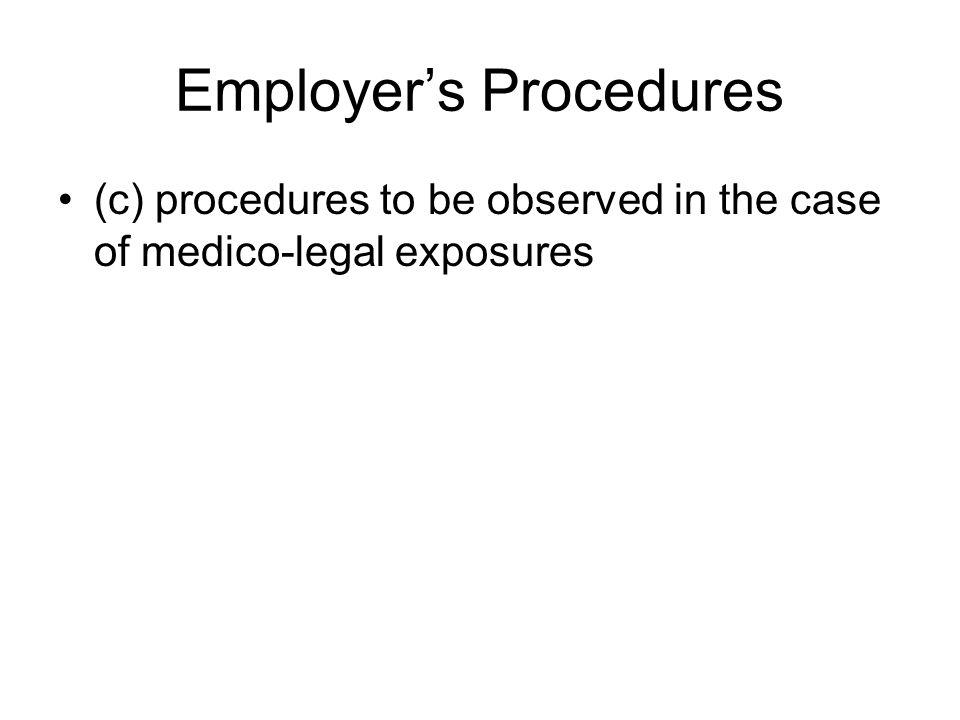 Employer's Procedures (c) procedures to be observed in the case of medico-legal exposures