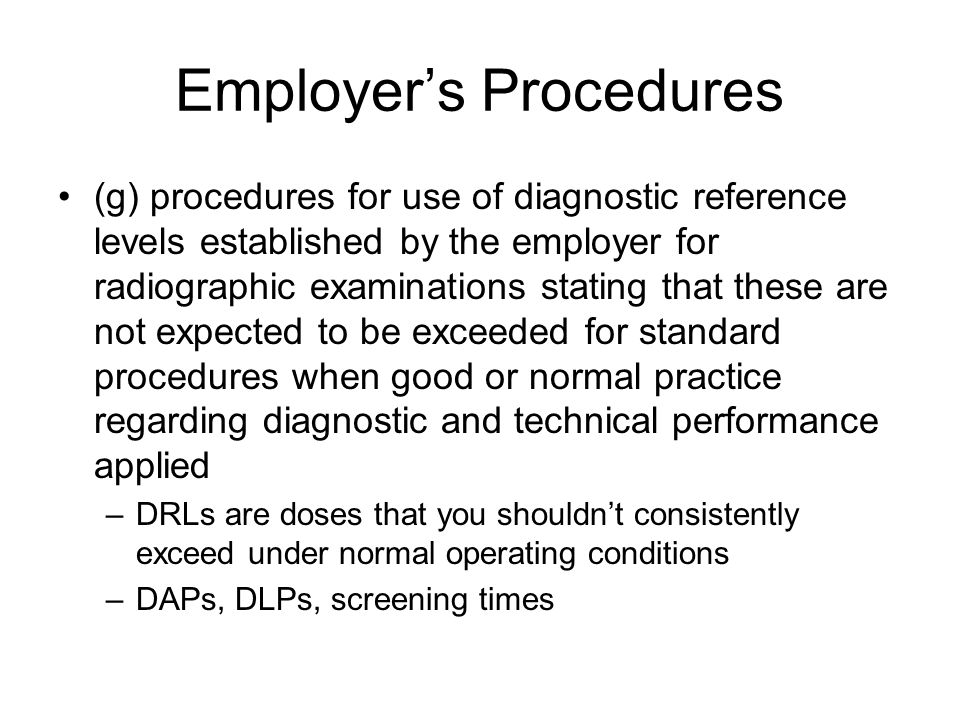 Employer's Procedures (g) procedures for use of diagnostic reference levels established by the employer for radiographic examinations stating that the