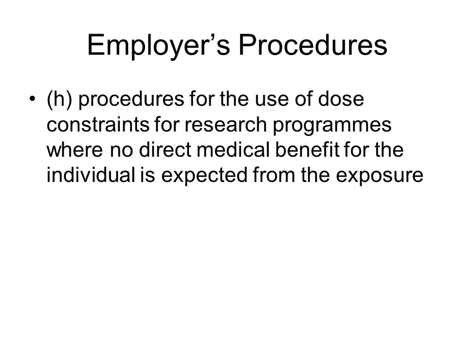 Employer's Procedures (h) procedures for the use of dose constraints for research programmes where no direct medical benefit for the individual is exp