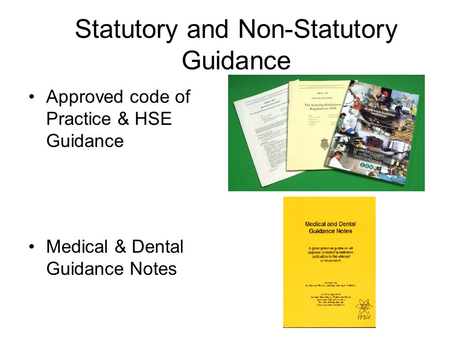 Statutory and Non-Statutory Guidance Approved code of Practice & HSE Guidance Medical & Dental Guidance Notes