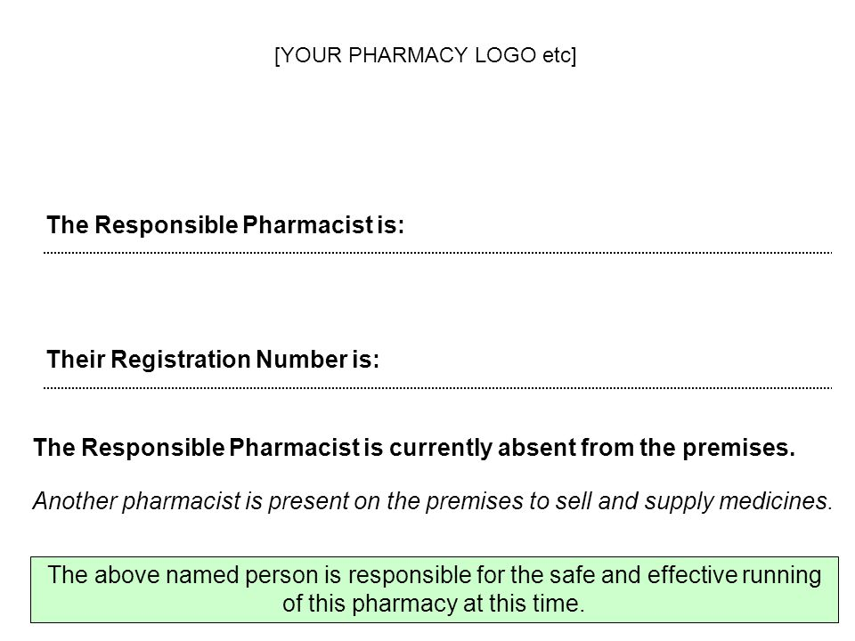 The Responsible Pharmacist is: Their Registration Number is: The above named person is responsible for the safe and effective running of this pharmacy