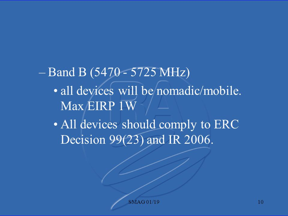 SMAG 01/1910 –Band B (5470 - 5725 MHz) all devices will be nomadic/mobile.