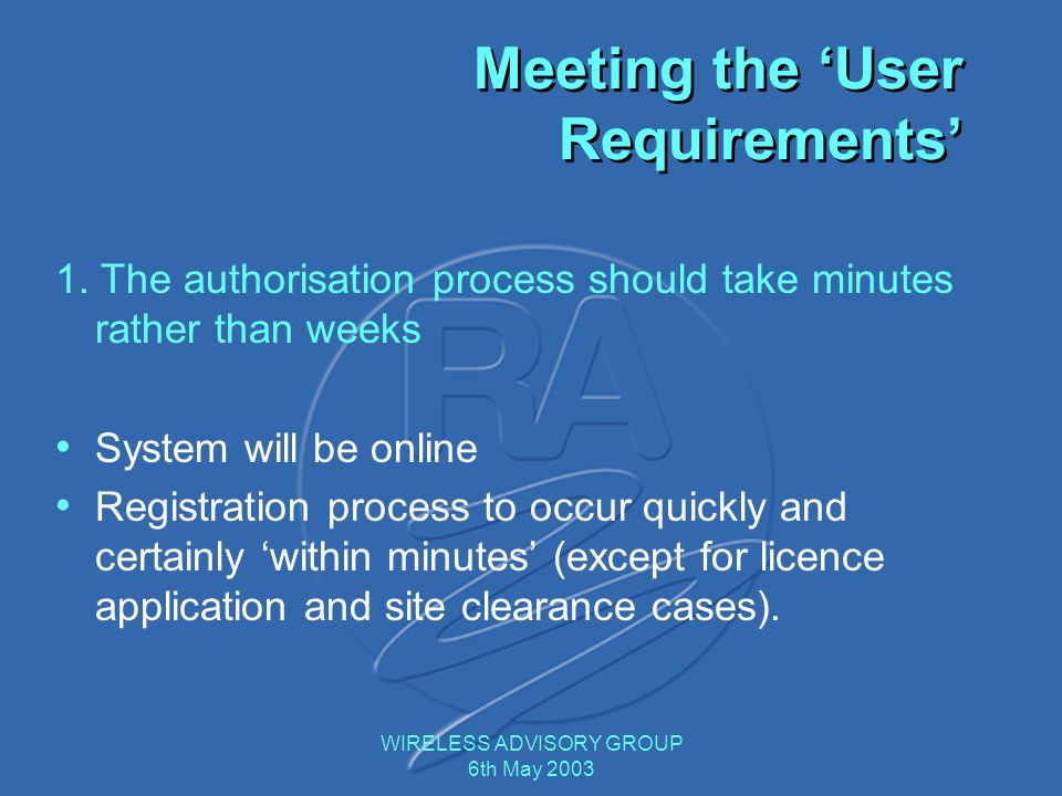 WIRELESS ADVISORY GROUP 6th May 2003 1. The authorisation process should take minutes rather than weeks System will be online Registration process to