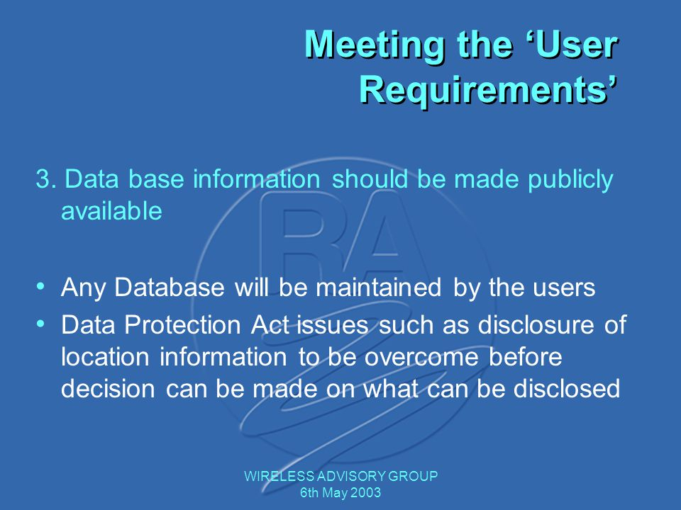 WIRELESS ADVISORY GROUP 6th May 2003 3. Data base information should be made publicly available Any Database will be maintained by the users Data Prot
