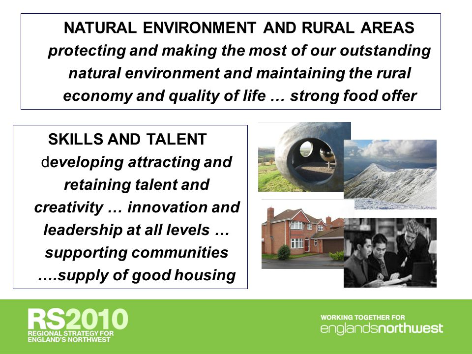 NATURAL ENVIRONMENT AND RURAL AREAS protecting and making the most of our outstanding natural environment and maintaining the rural economy and quality of life … strong food offer SKILLS AND TALENT developing attracting and retaining talent and creativity … innovation and leadership at all levels … supporting communities ….supply of good housing