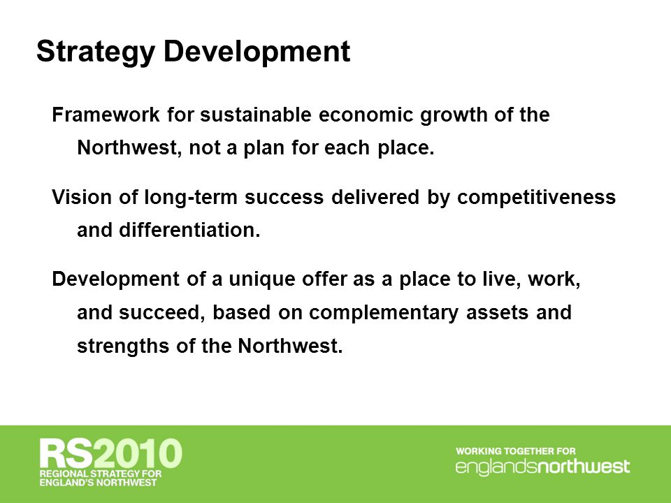 Strategy Development Framework for sustainable economic growth of the Northwest, not a plan for each place.