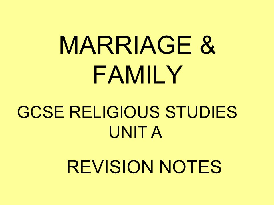 MARRIAGE & FAMILY GCSE RELIGIOUS STUDIES UNIT A REVISION NOTES