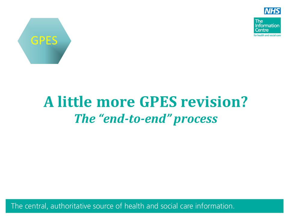 A little more GPES revision The end-to-end process GPES
