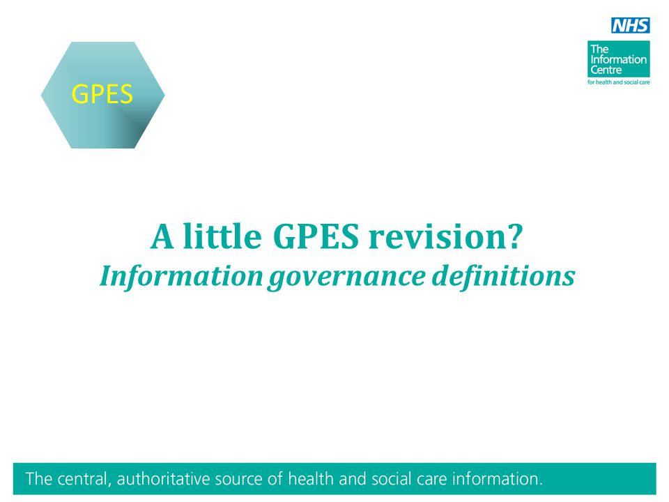 A little GPES revision Information governance definitions GPES