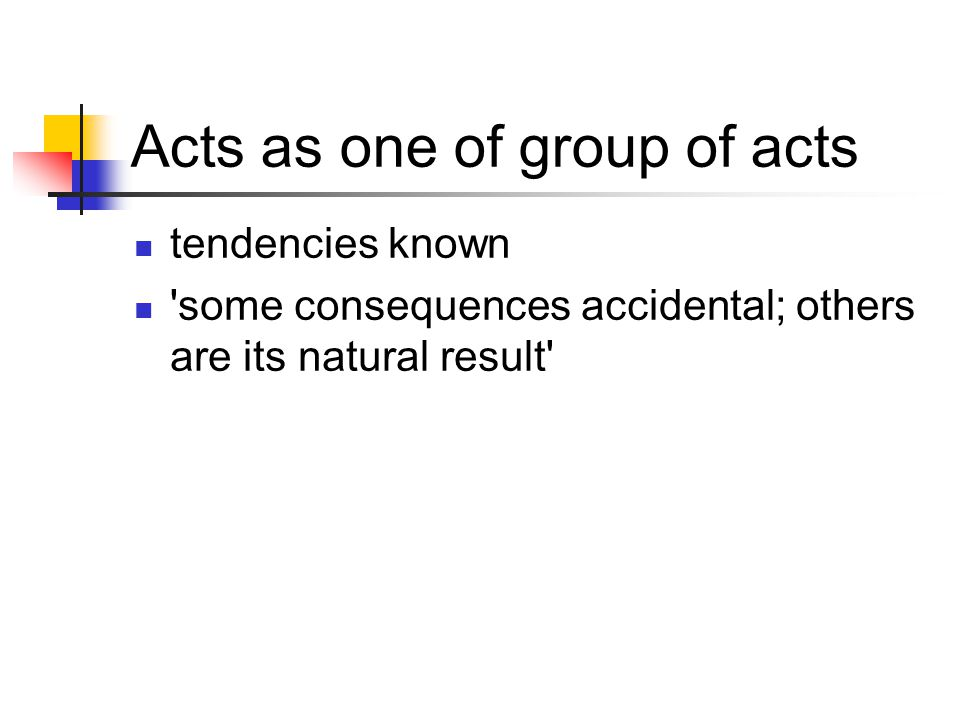 Acts as one of group of acts tendencies known some consequences accidental; others are its natural result