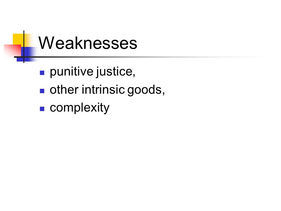 Weaknesses punitive justice, other intrinsic goods, complexity