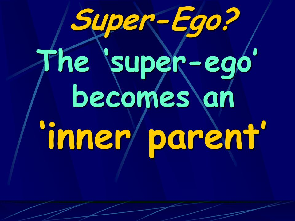 Super-Ego? The 'super-ego' becomes an 'inner parent'