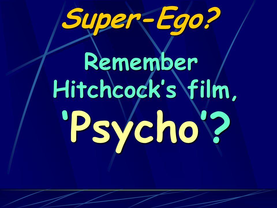 Super-Ego Remember Hitchcock's film, 'Psycho'