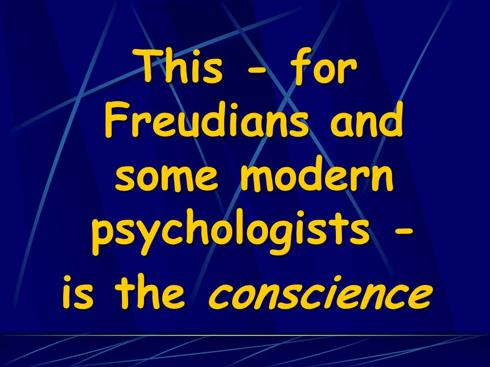 This - for Freudians and some modern psychologists - is the conscience