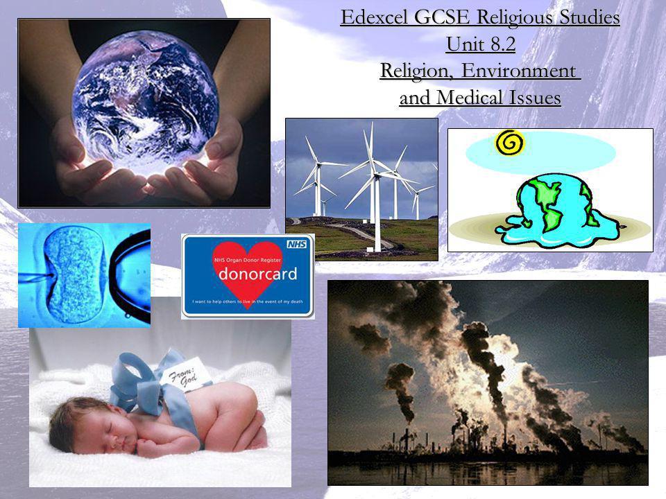 Edexcel GCSE Religious Studies Unit 8.2 Religion, Environment and Medical Issues