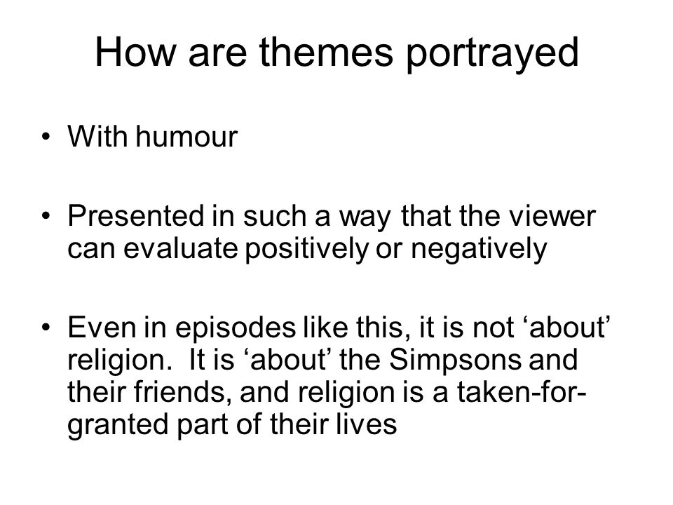 How are themes portrayed With humour Presented in such a way that the viewer can evaluate positively or negatively Even in episodes like this, it is not 'about' religion.
