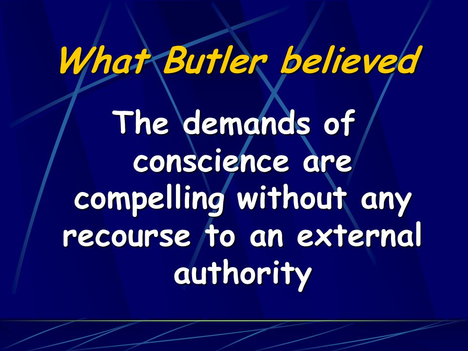 What Butler believed The obligation to obey the law is, through its source in human nature, put there by God