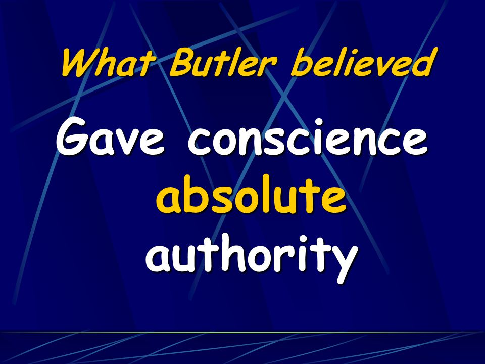 What Butler believed The conscience is self- authenticating