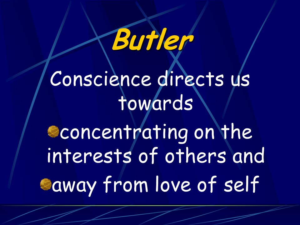 Butler Conscience directs us towards concentrating on the interests of others and away from love of self