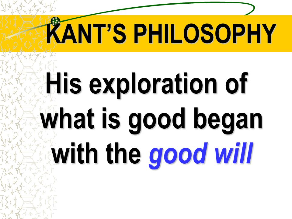 His exploration of what is good began with the good will