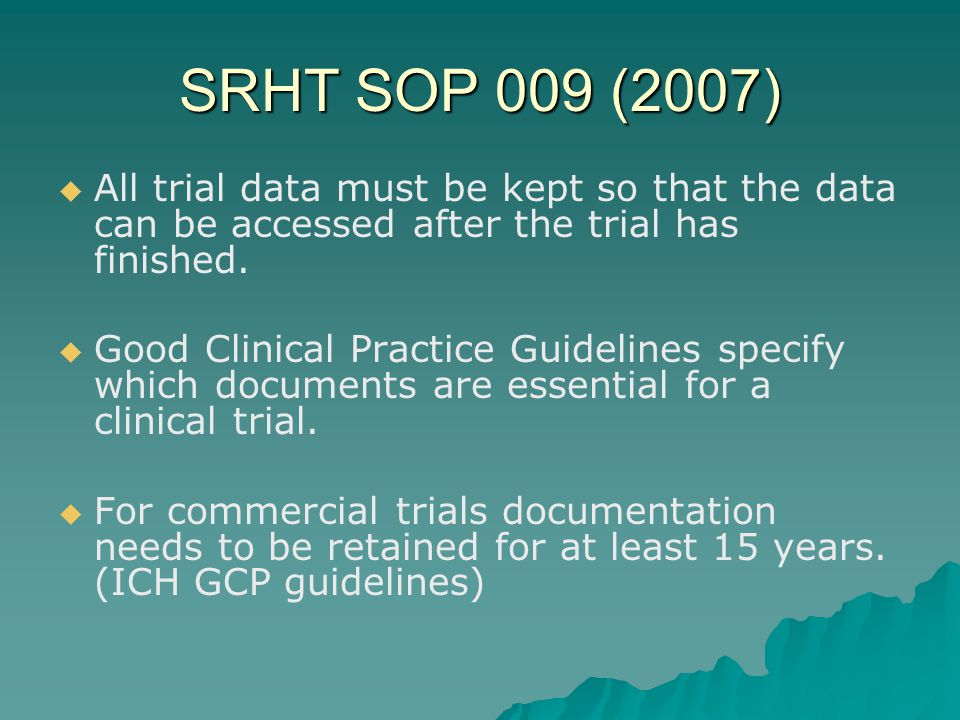 SRHT SOP 009 (2007)   All trial data must be kept so that the data can be accessed after the trial has finished.