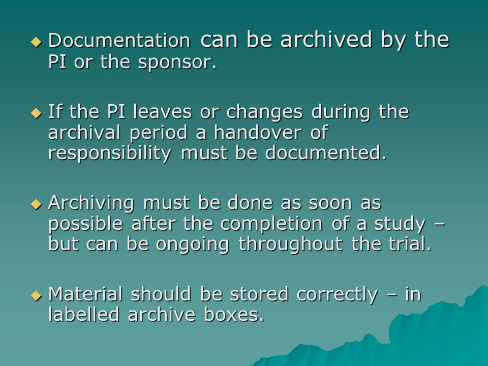  Documentation can be archived by the PI or the sponsor.