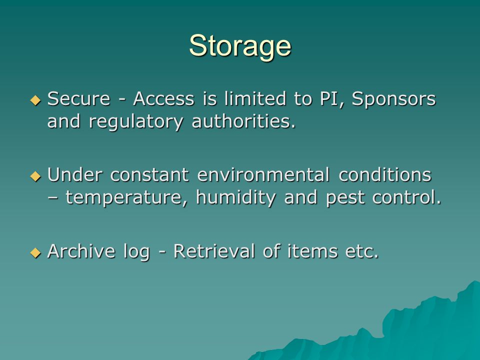 Storage  Secure - Access is limited to PI, Sponsors and regulatory authorities.