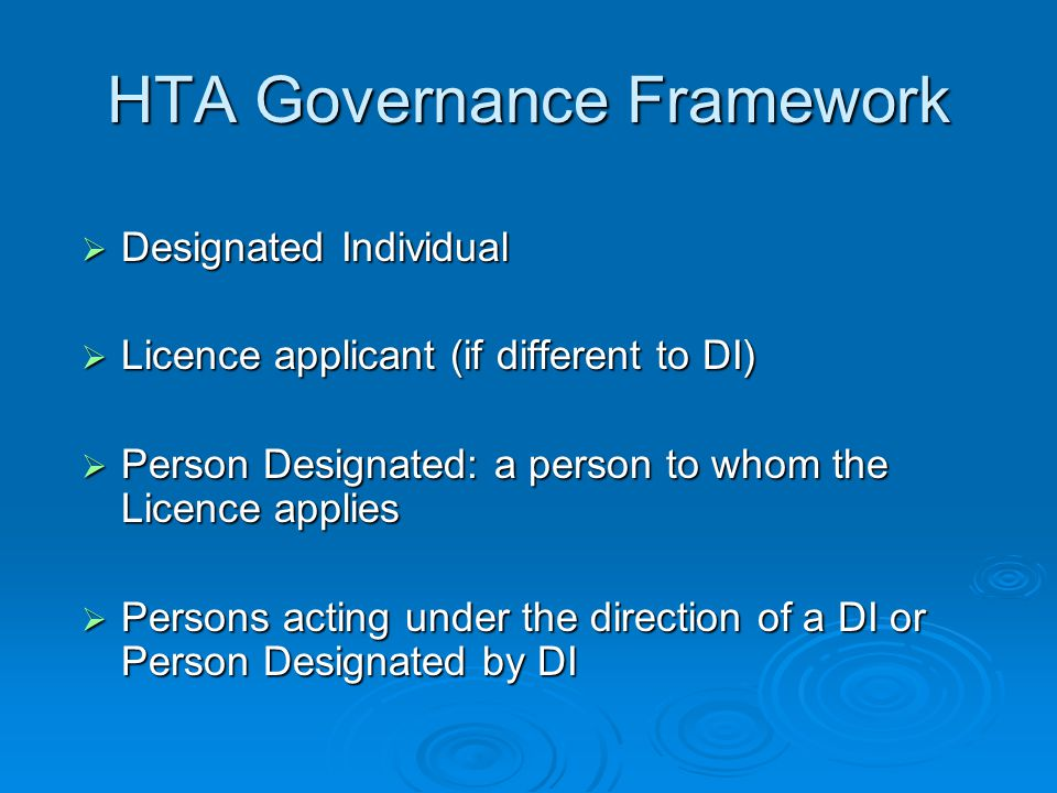 HTA Governance Framework  Designated Individual  Licence applicant (if different to DI)  Person Designated: a person to whom the Licence applies 