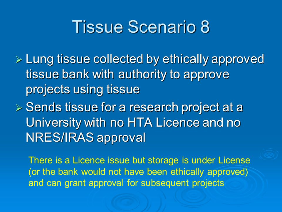 Tissue Scenario 8  Lung tissue collected by ethically approved tissue bank with authority to approve projects using tissue  Sends tissue for a resea