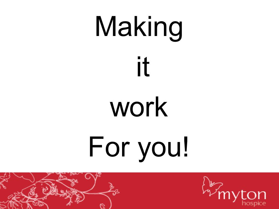 Making it work For you!