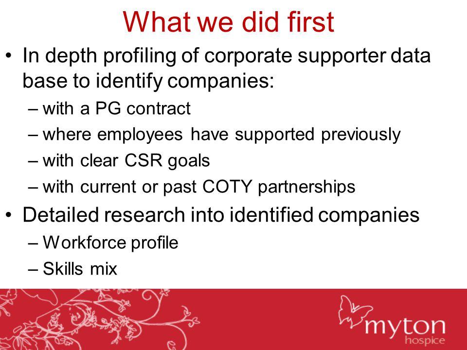 What we did first In depth profiling of corporate supporter data base to identify companies: –with a PG contract –where employees have supported previ