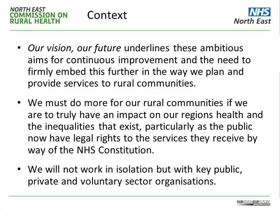 Context Our vision, our future underlines these ambitious aims for continuous improvement and the need to firmly embed this further in the way we plan and provide services to rural communities.