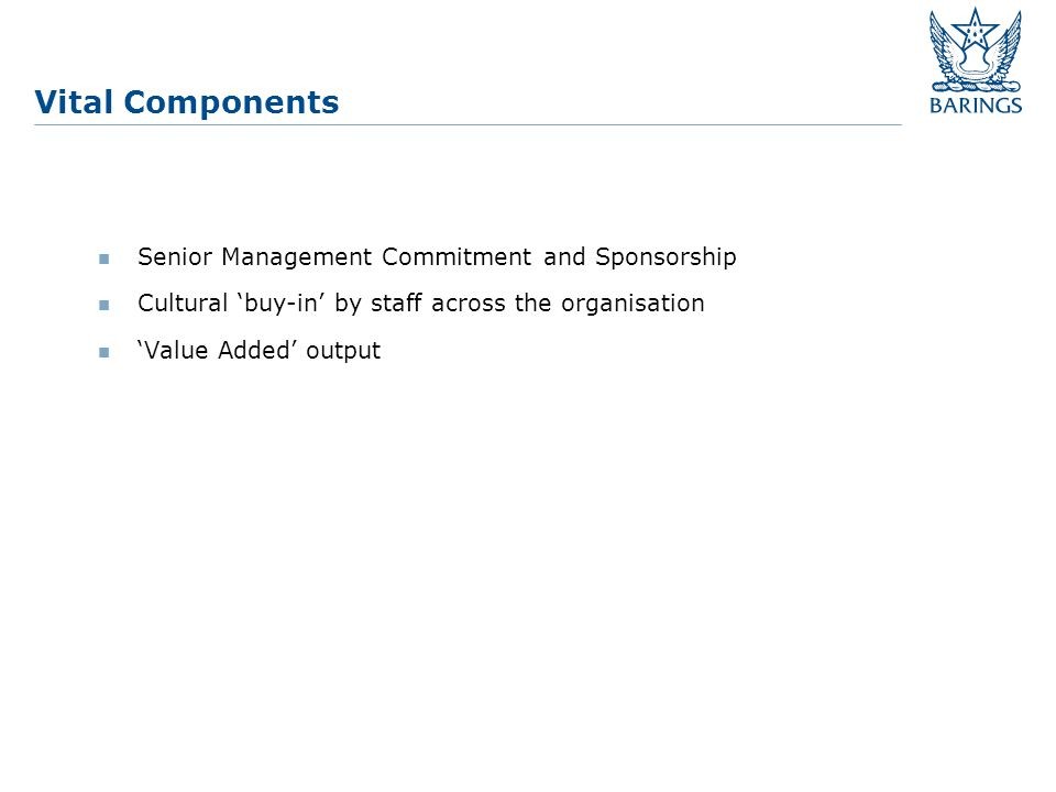 Challenges Senior Management Support – they will focus on: Cost? Time? Value Added?