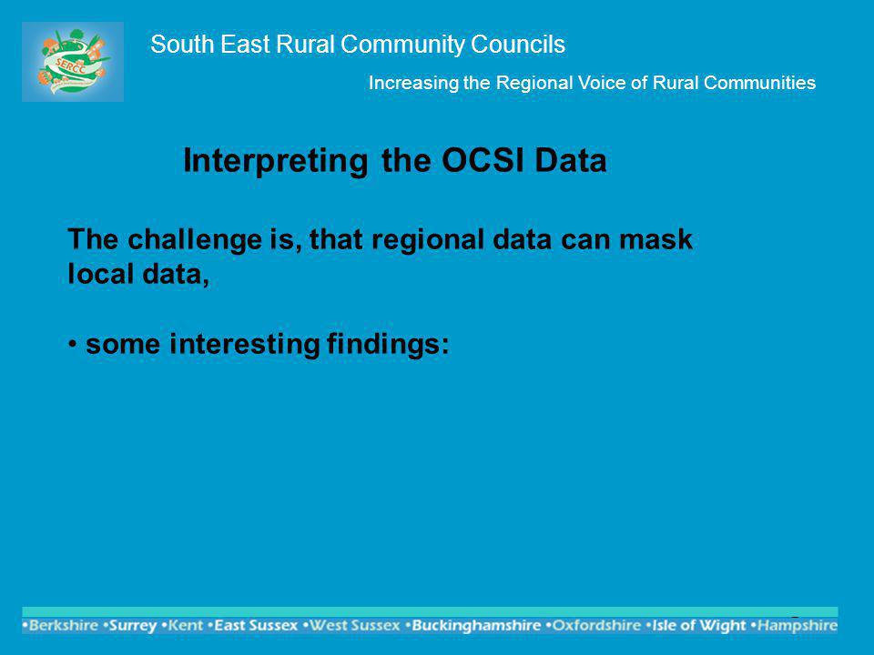 2 South East Rural Community Councils Increasing the Regional Voice of Rural Communities Interpreting the OCSI Data The challenge is, that regional da