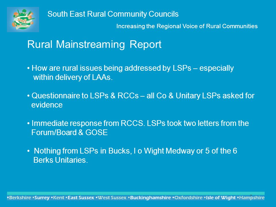 3 South East Rural Community Councils Increasing the Regional Voice of Rural Communities Rural Mainstreaming Report Findings 1.Mainstreaming extremely limited in its extent & scope & not a priority for those responsible for LSP or LAA.