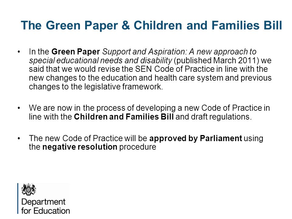The Green Paper & Children and Families Bill In the Green Paper Support and Aspiration: A new approach to special educational needs and disability (pu