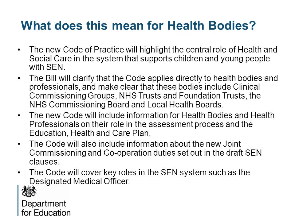 What does this mean for Health Bodies? The new Code of Practice will highlight the central role of Health and Social Care in the system that supports