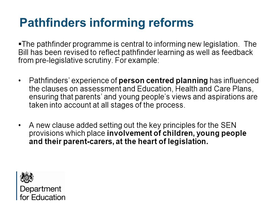 Pathfinders informing reforms  The pathfinder programme is central to informing new legislation. The Bill has been revised to reflect pathfinder lear